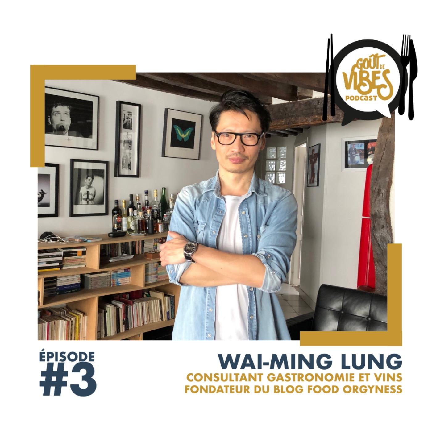 (#3) Wai-Ming Lung, consultant culinaire et vins, fondateur du blog Orgyness