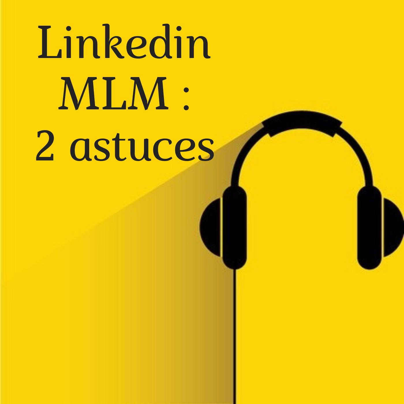 Linkedin MLM : 2 astuces pour des scripts qui vont bien