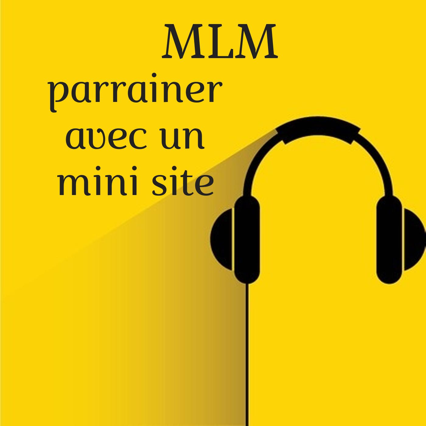 MLM : comment parrainer avec un mini site