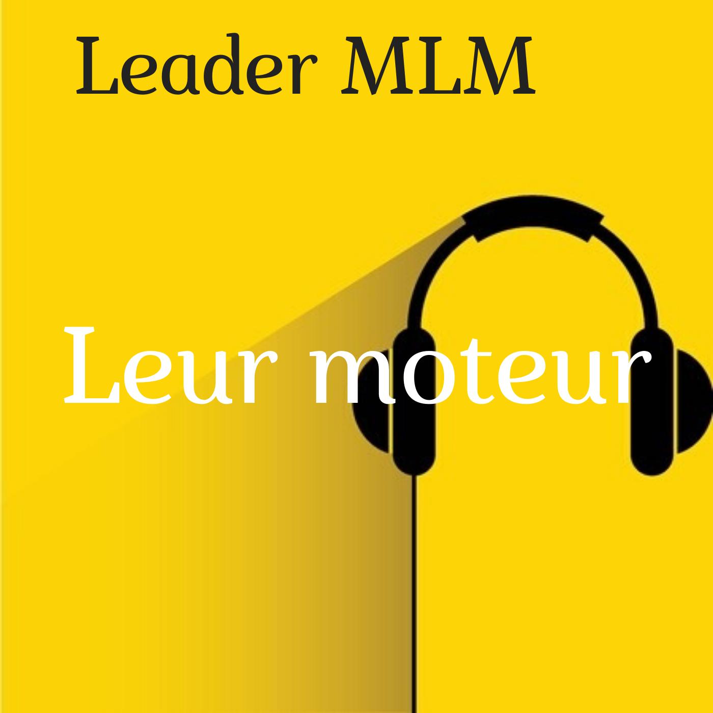 Leaders MLM : leur moteur
