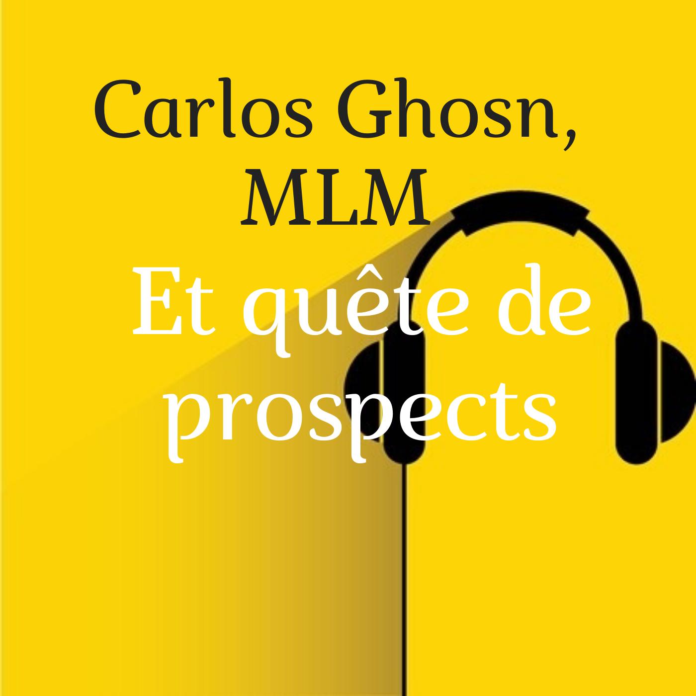 Carlos Ghosn, MLM et quête de prospects