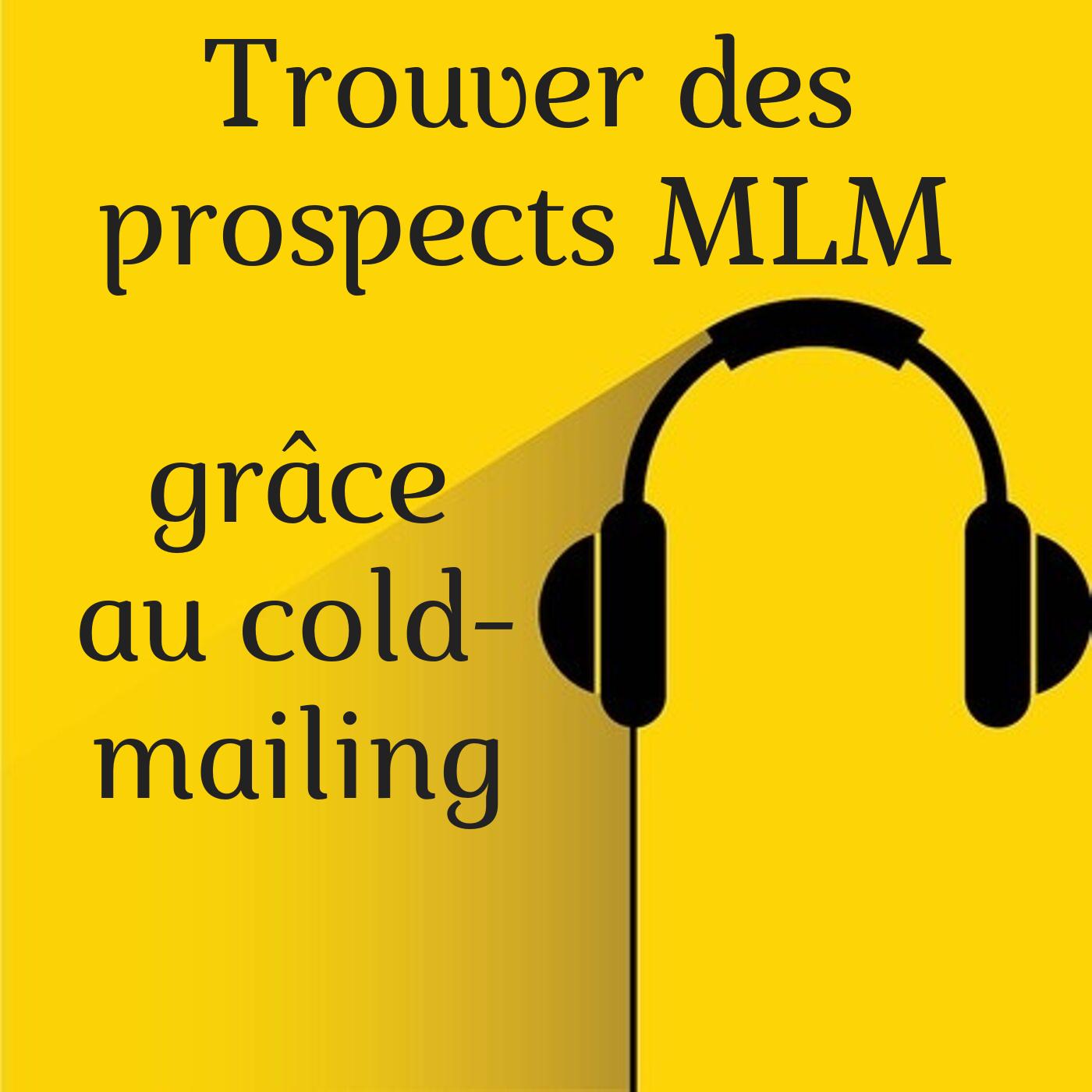 Trouver des Prospects MLM, Grâce au Cold-Mailing