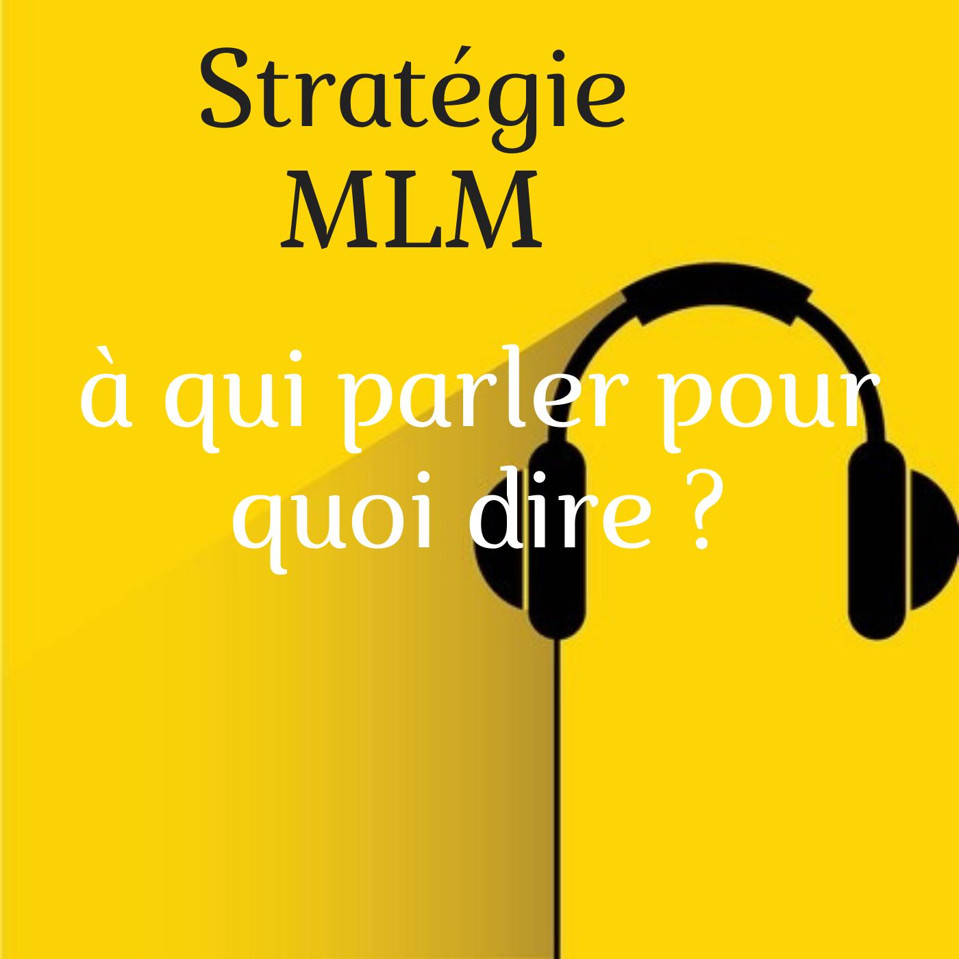 Stratégie MLM : à qui parler pour quoi lui dire ?