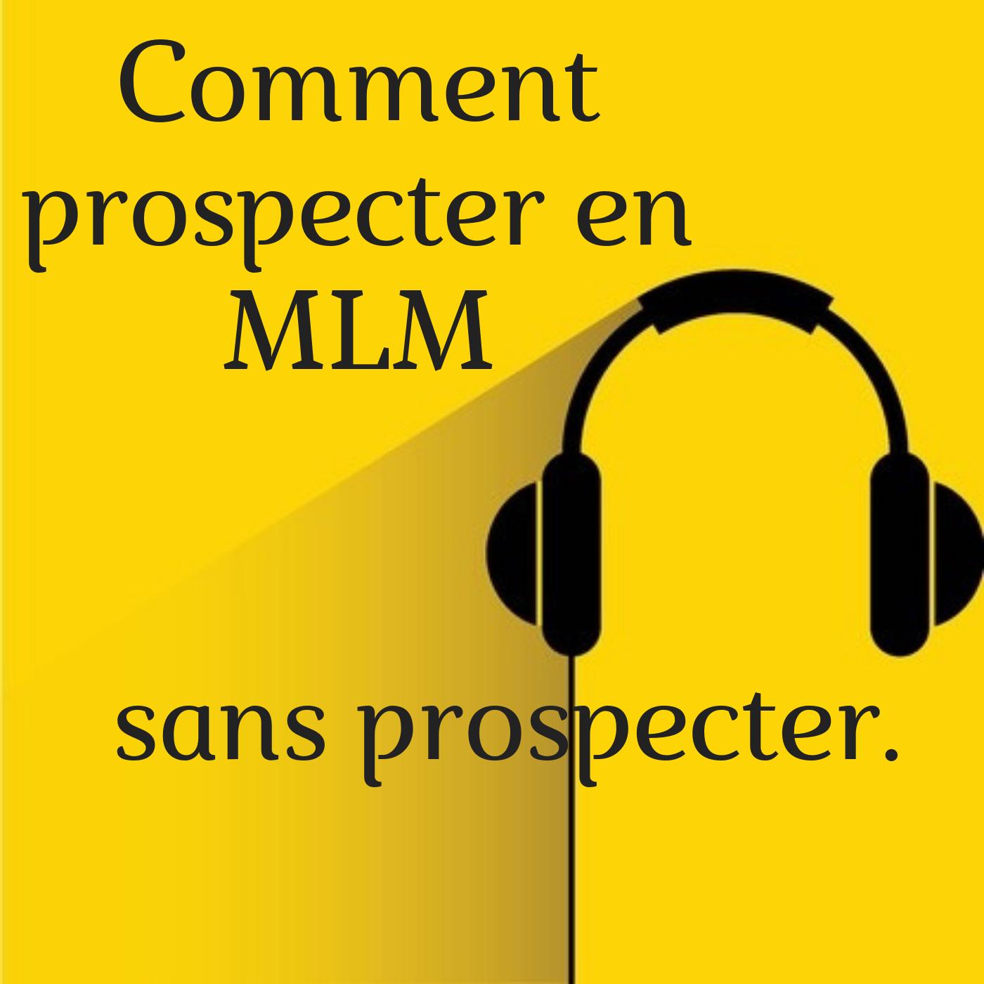 Comment prospecter en MLM : sans prospecter...