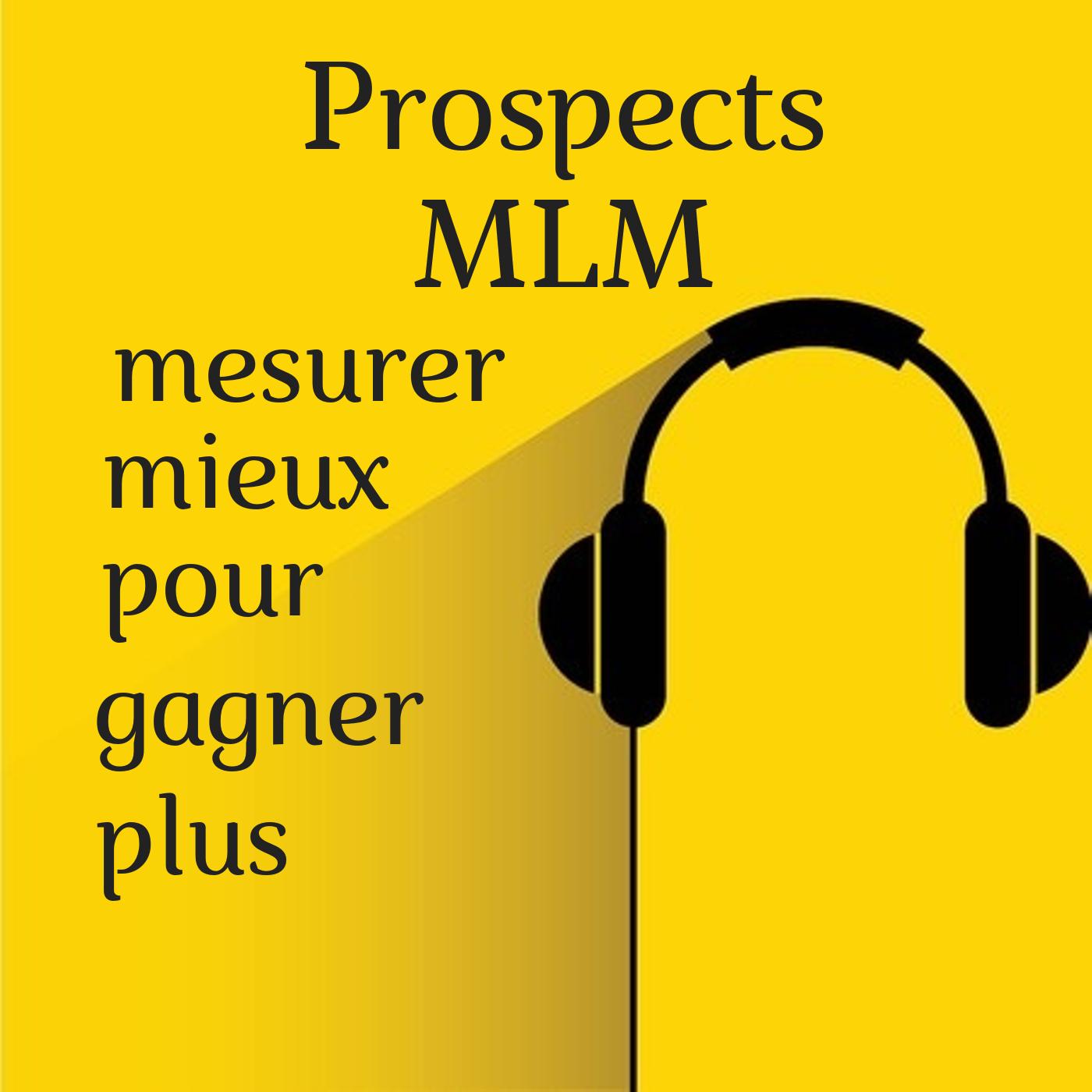 Prospects MLM : mesurer mieux pour gagner plus