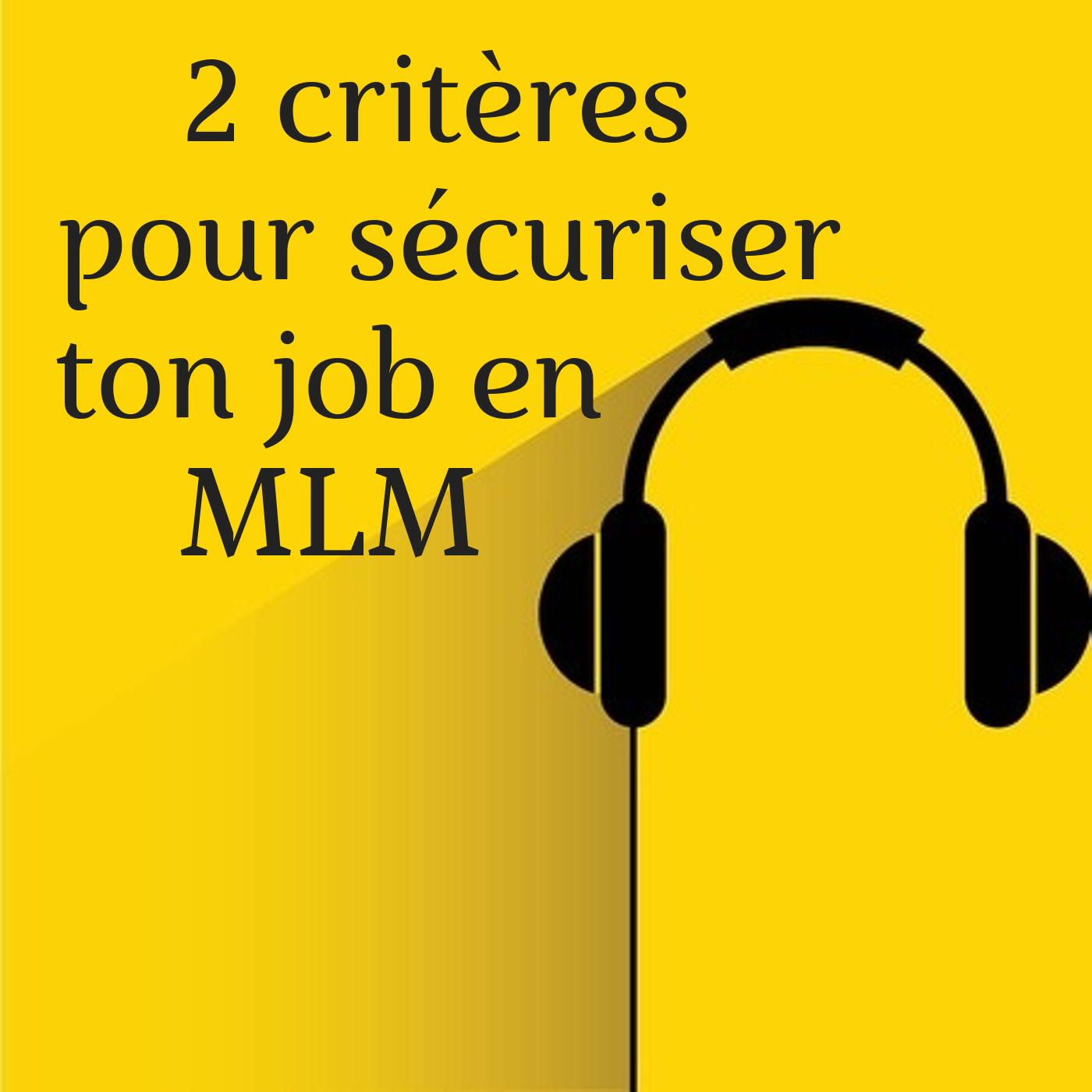 2 critères de choix pour sécuriser ton job en MLM
