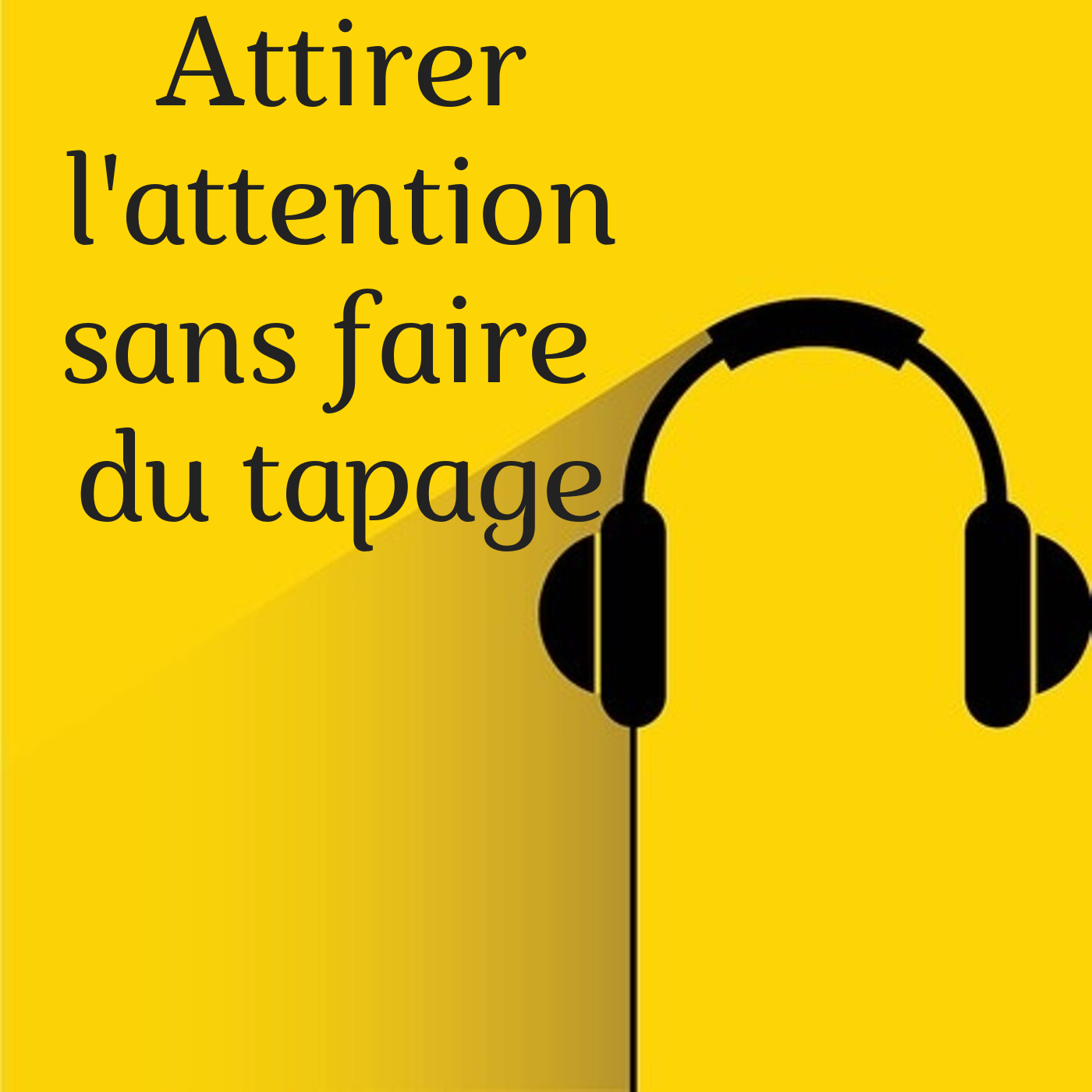 Comment attirer l'attention sans faire de tapage