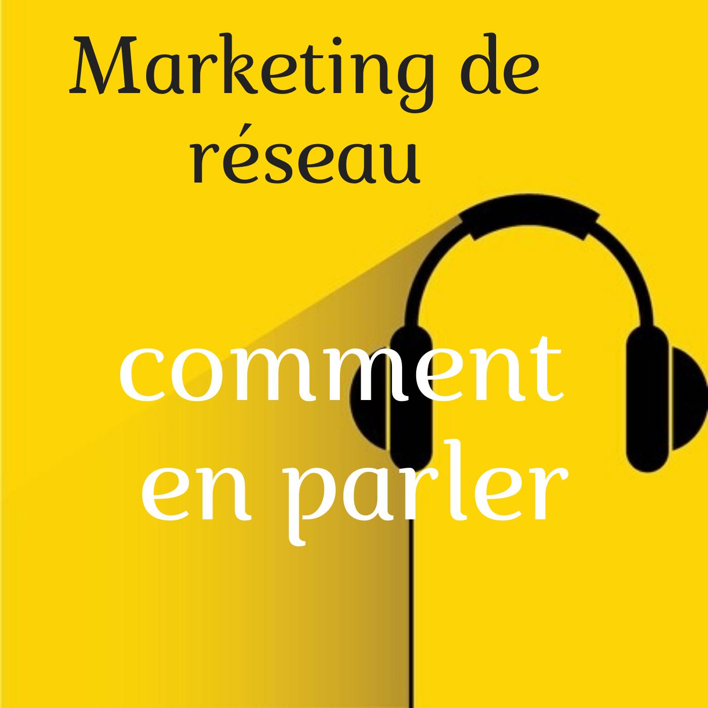 Marketing de réseau : comment en parler ?
