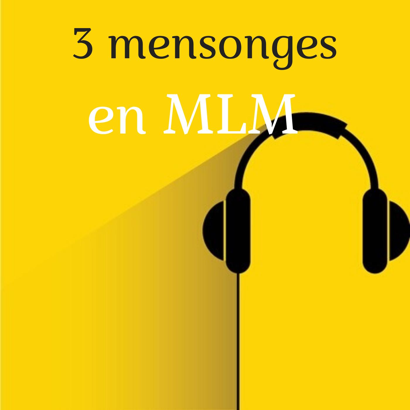 3 mensonges en MLM