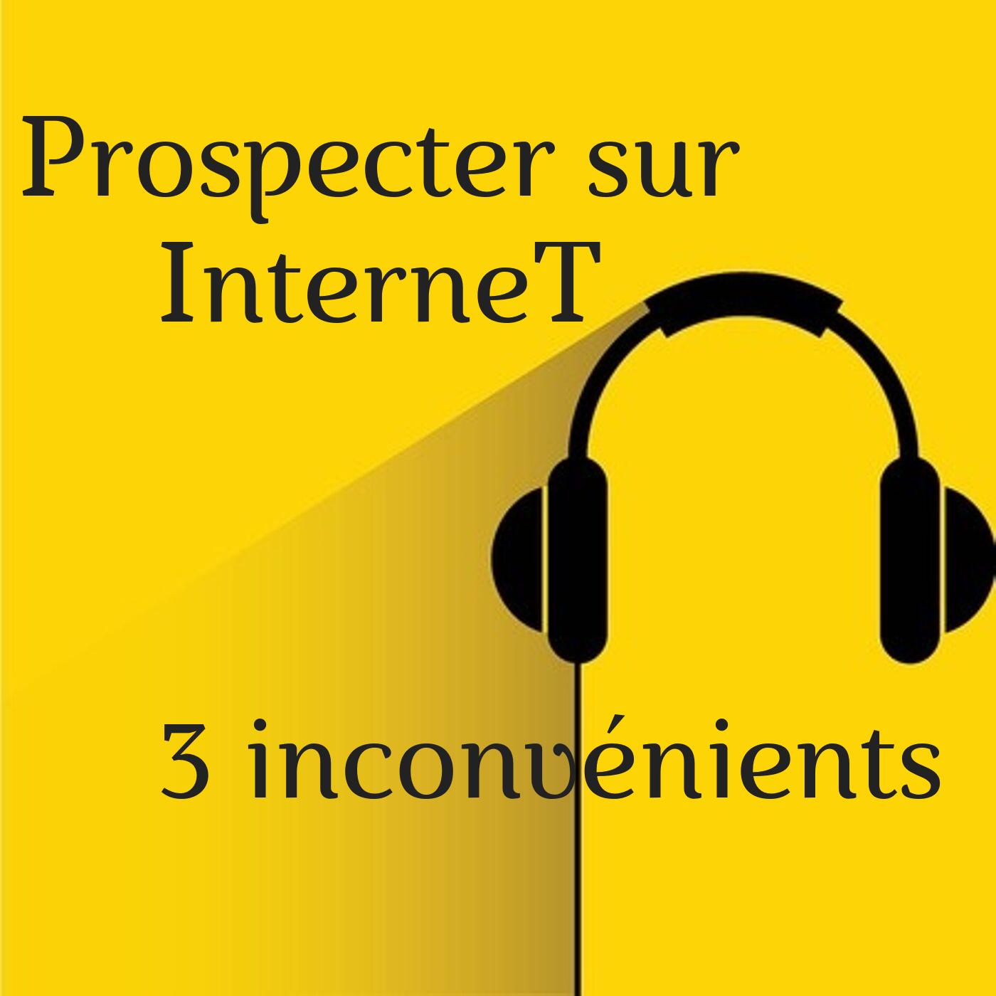 Prospecter sur INTERNET : 3 inconvénients en MLM.