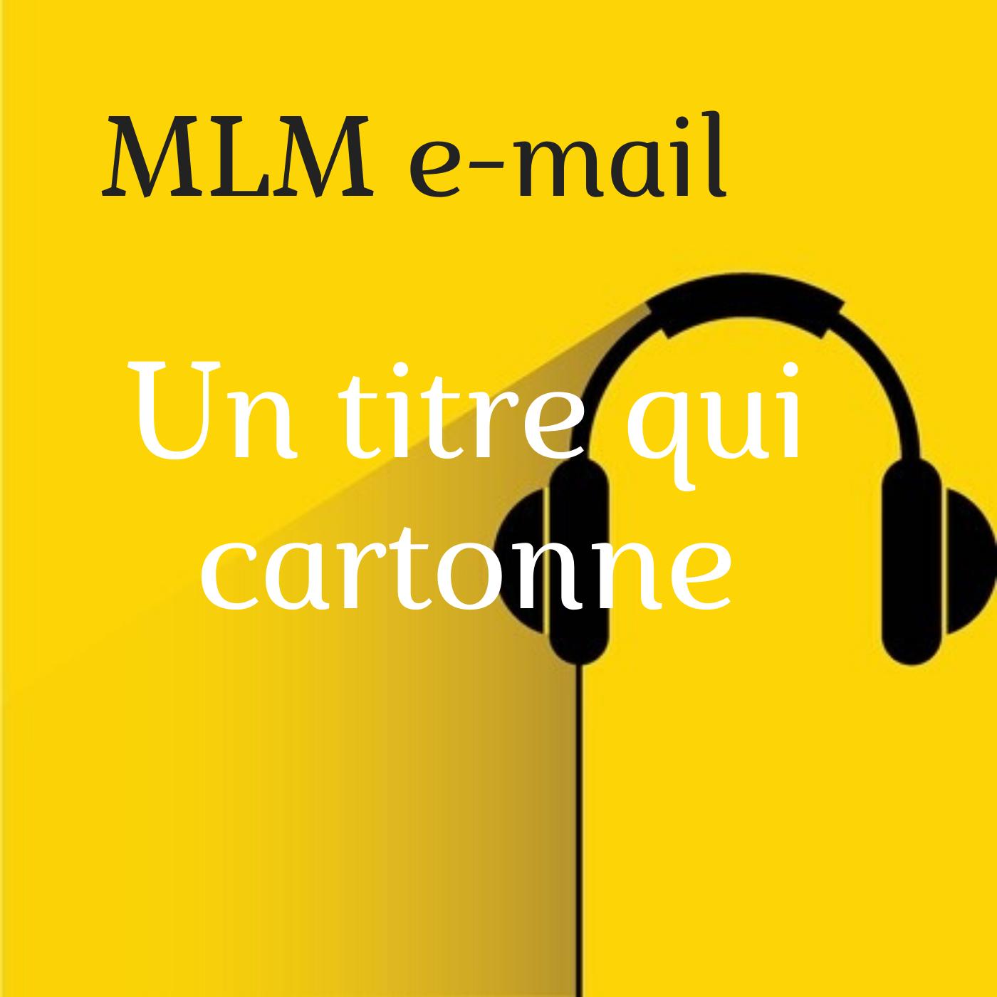 MLM e-mail : exemple d'un titre qui cartonne