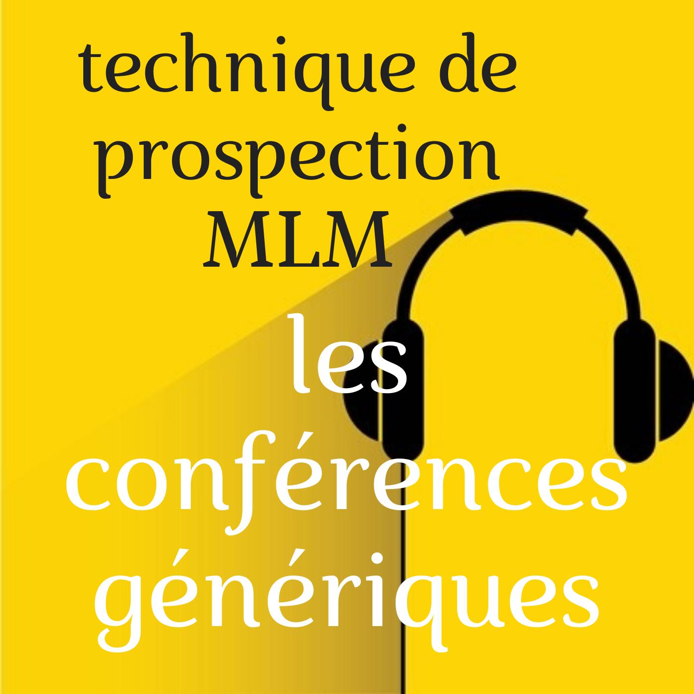 Technique de prospection : en MLM, les conférences génériques.