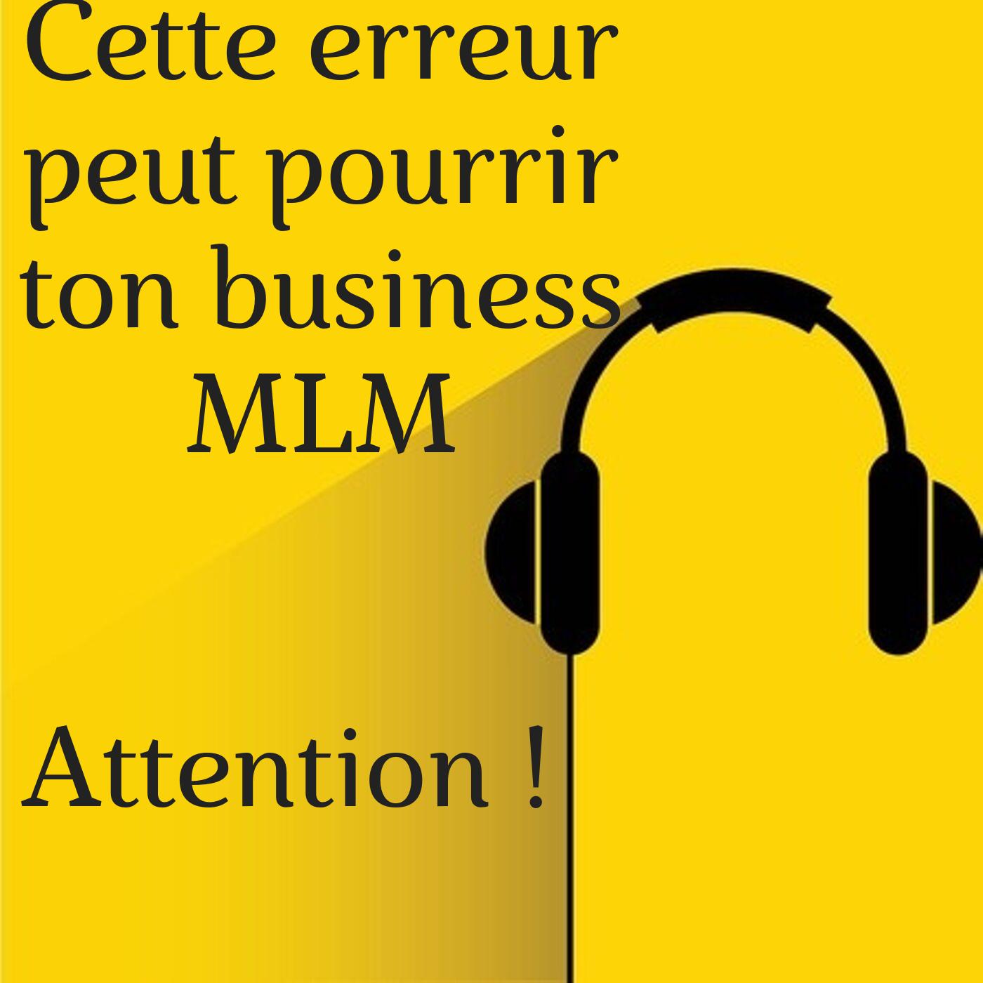 Attention ! Cette erreur peut pourrir ton business MLM