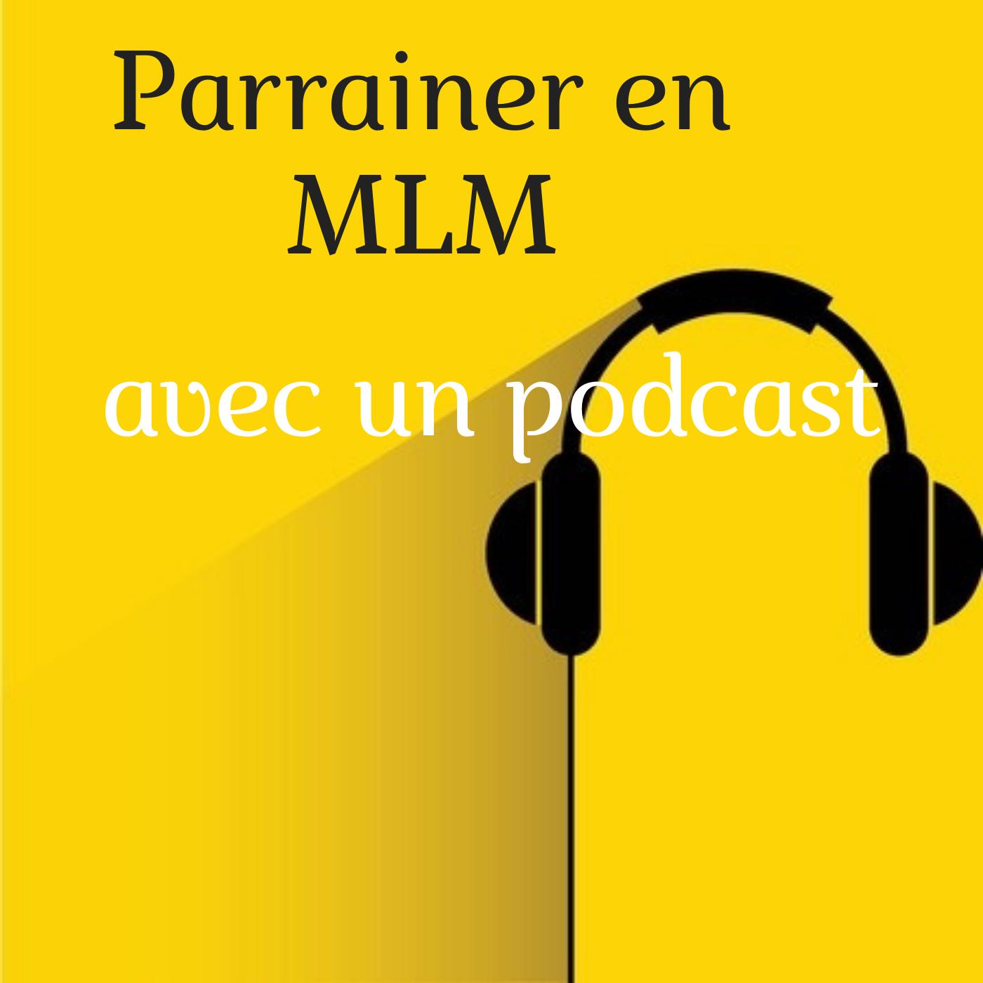 Parrainer en MLM avec un Podcast