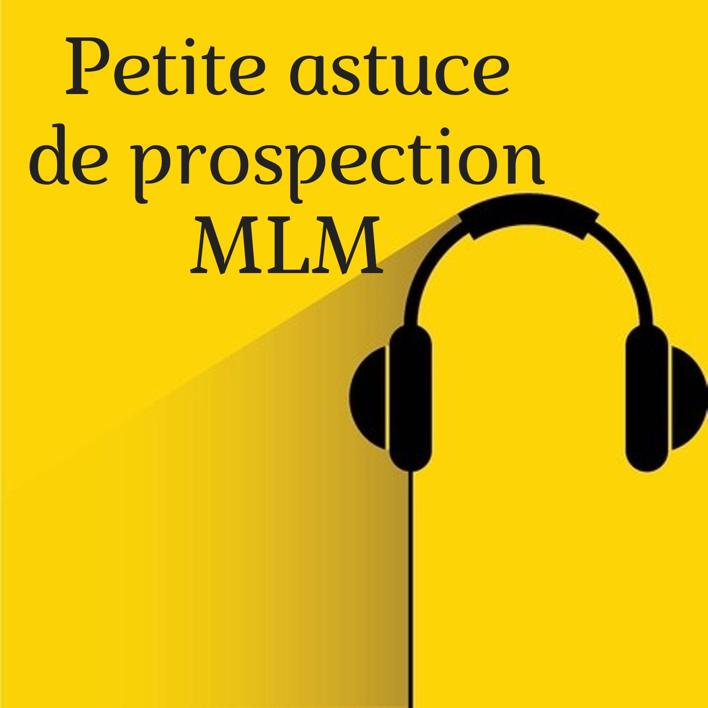 Petite astuce de prospection MLM
