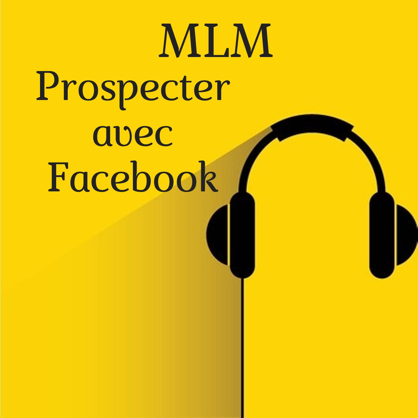 Prospecter avec Facebook en MLM