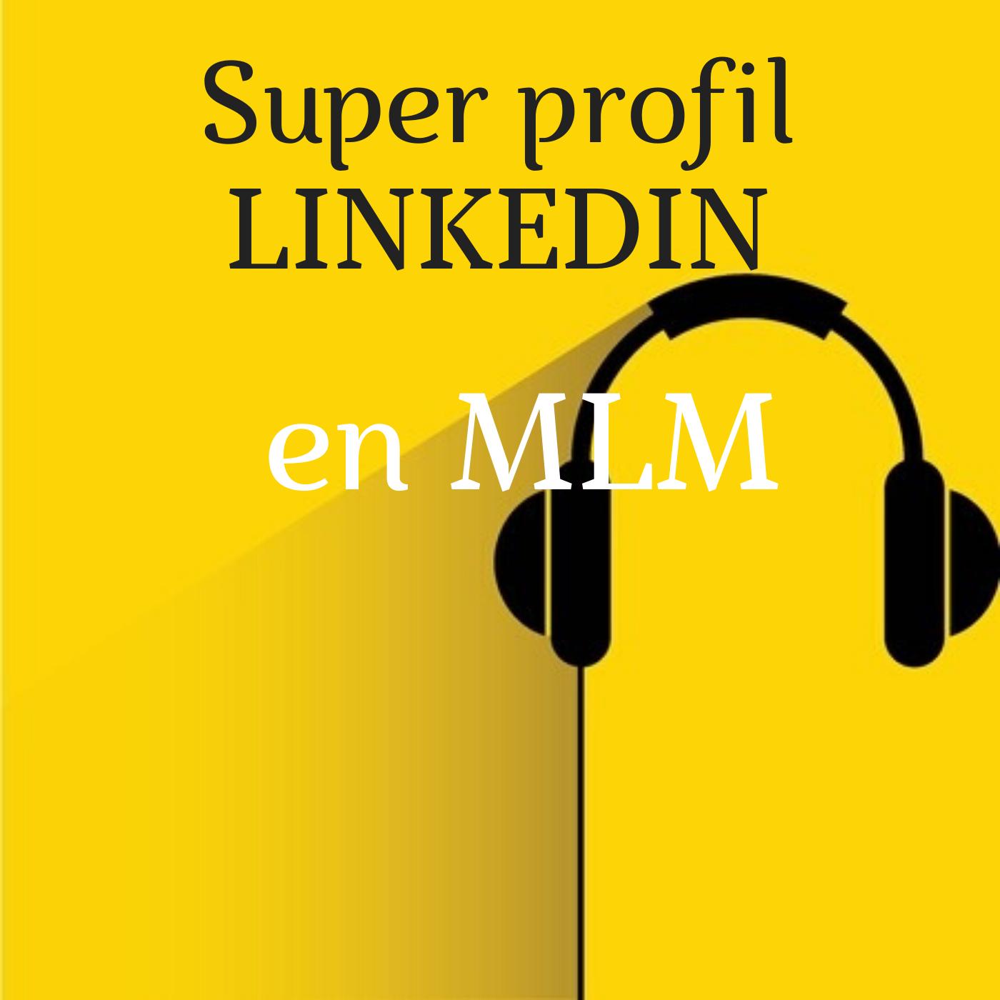 Super profil Linkedin en MLM