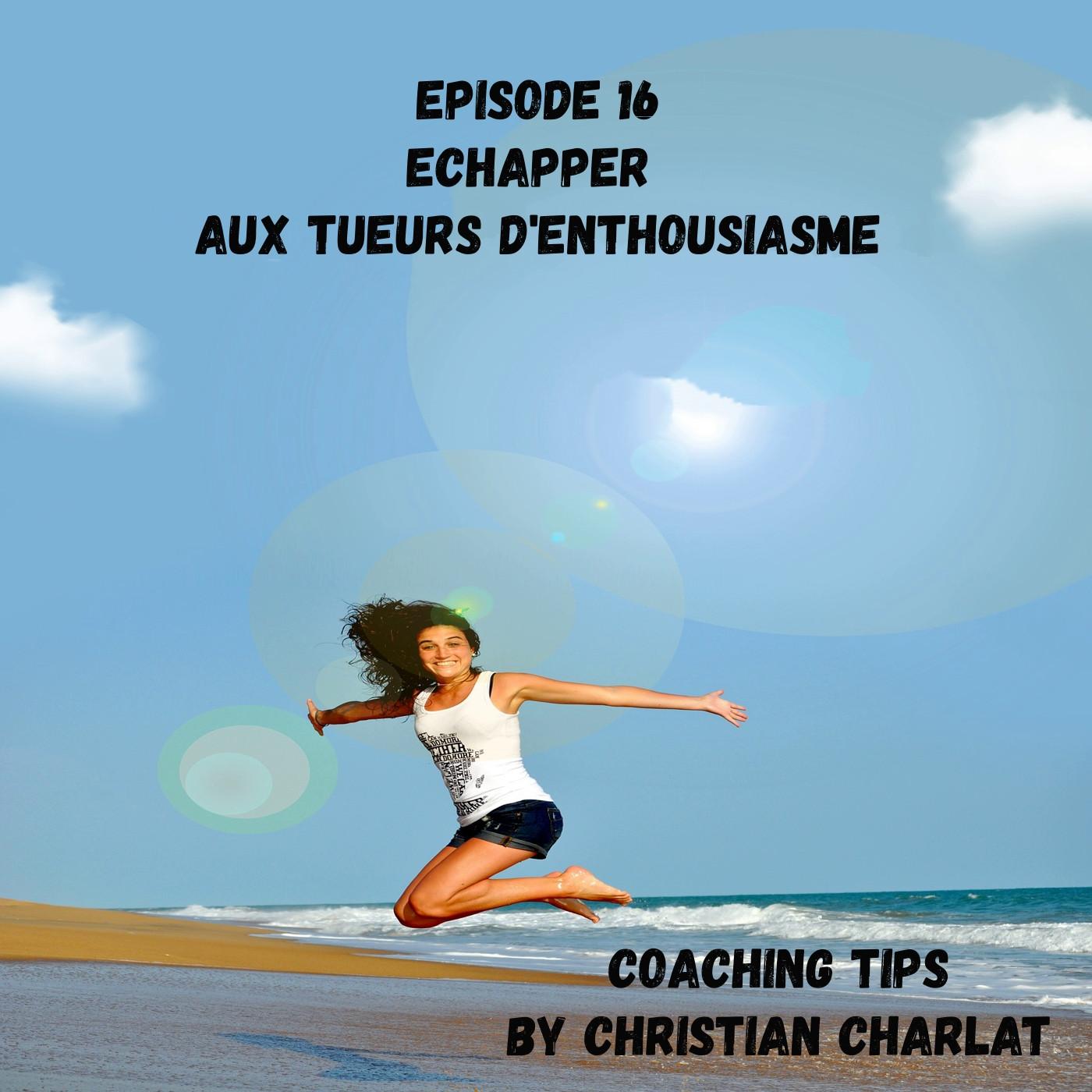Episode 16 Echapper aux tueurs d'enthousiasme