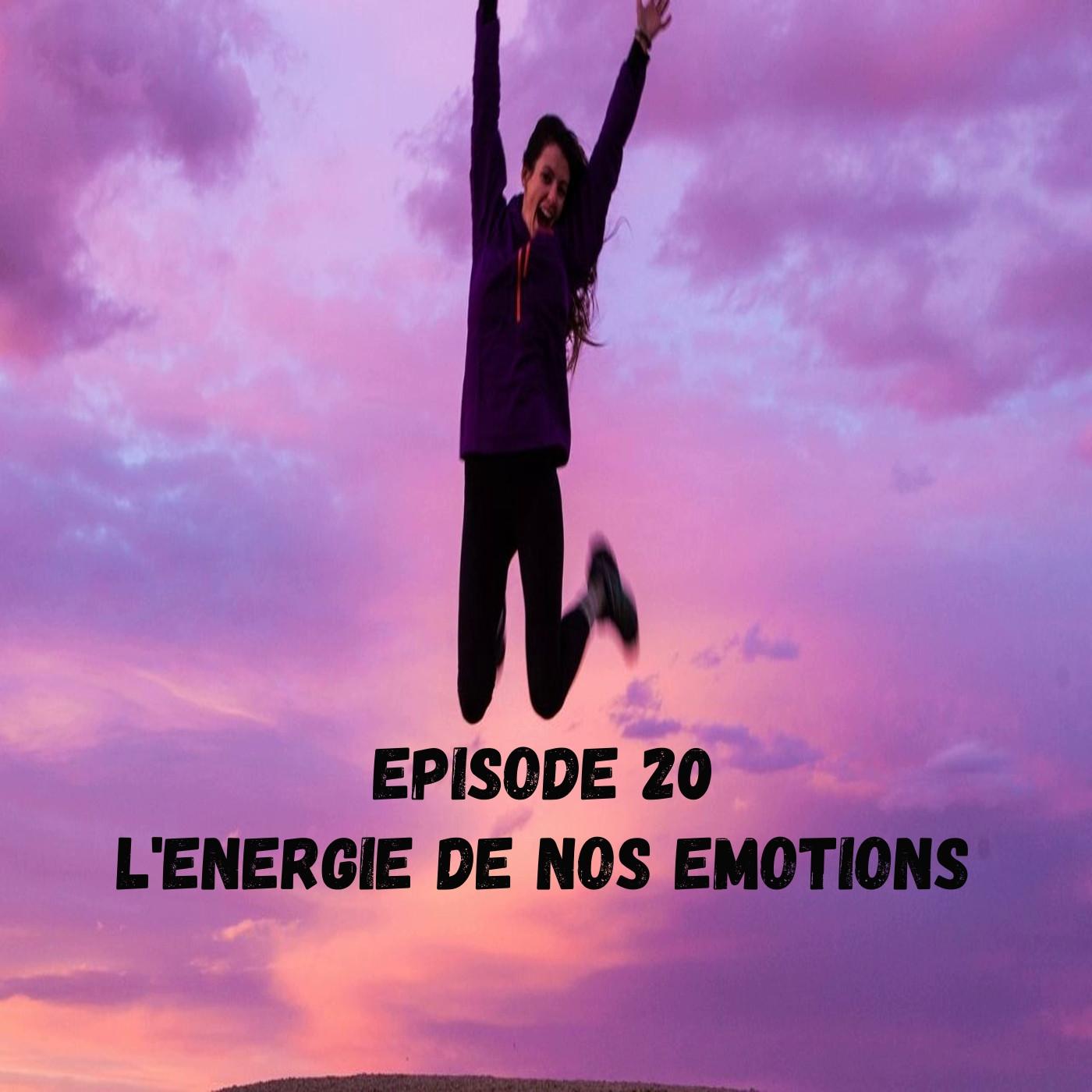 Episode 20 L'énergie de nos émotions