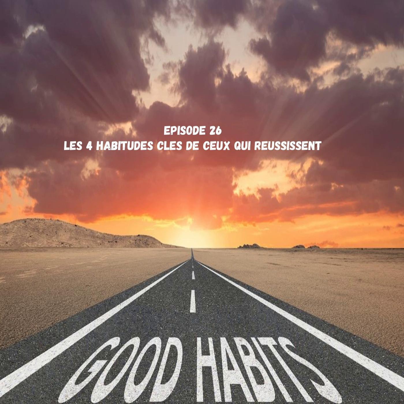 Episode 26 Les 4 habitudes clés des personnes qui réussissent tout ce qu'elles entreprennent.