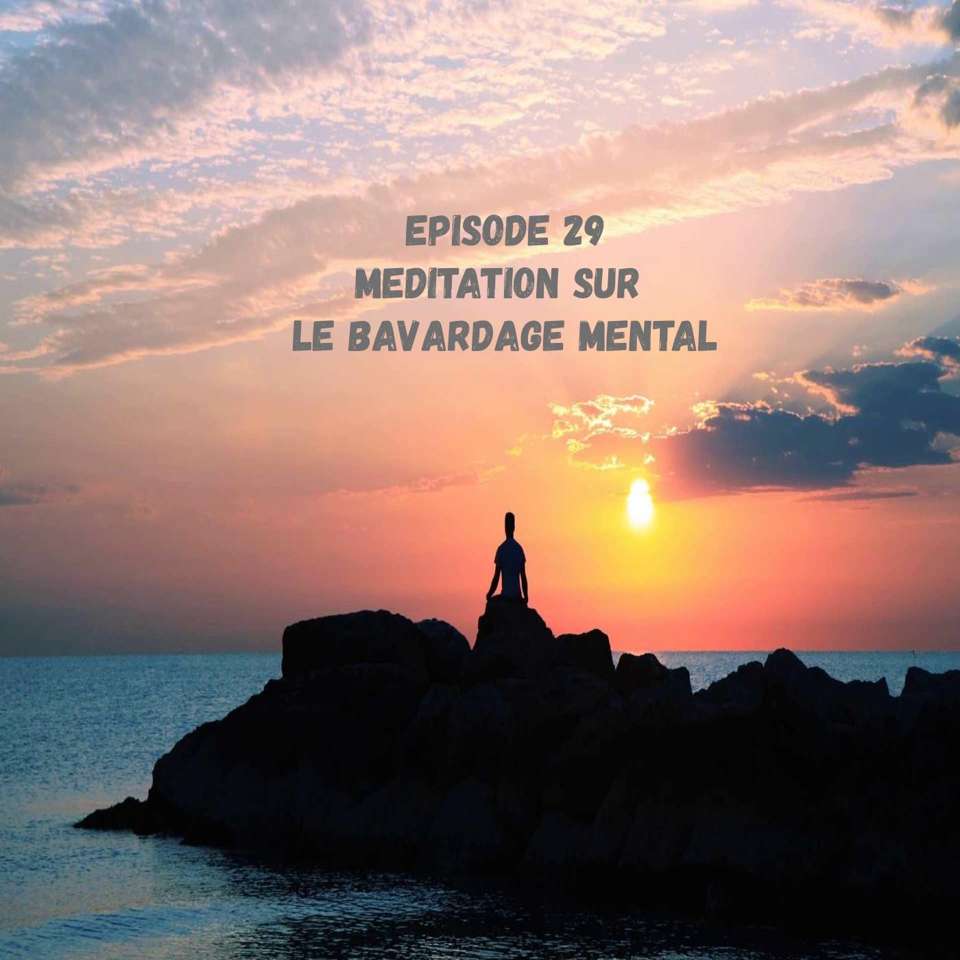 Episode 29 Maîtriser notre bavardage mental