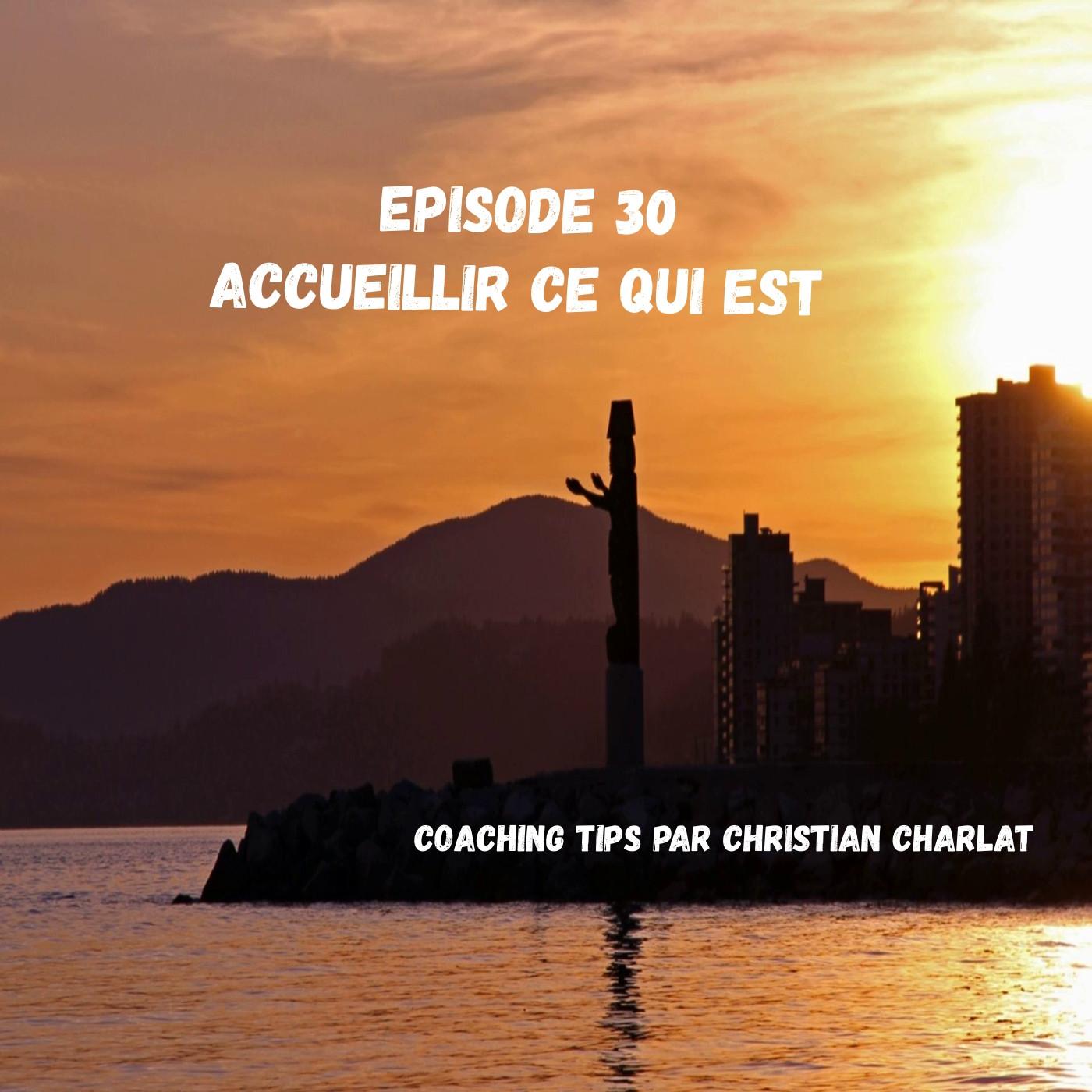 Episode 30 Accueillir ce qui est. Le véritable lâcher prise