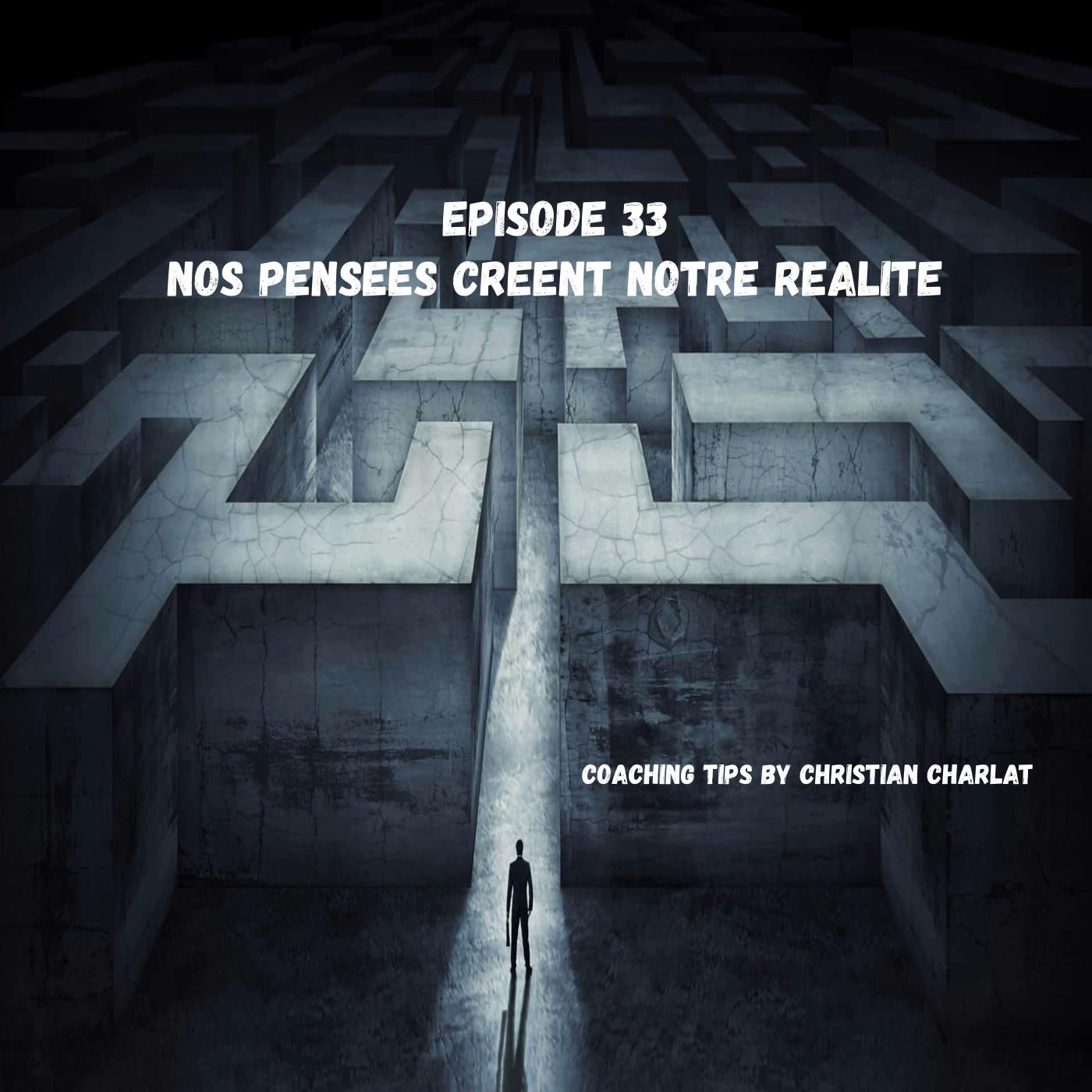 Episode 33 Nos pensées créent notre réalité
