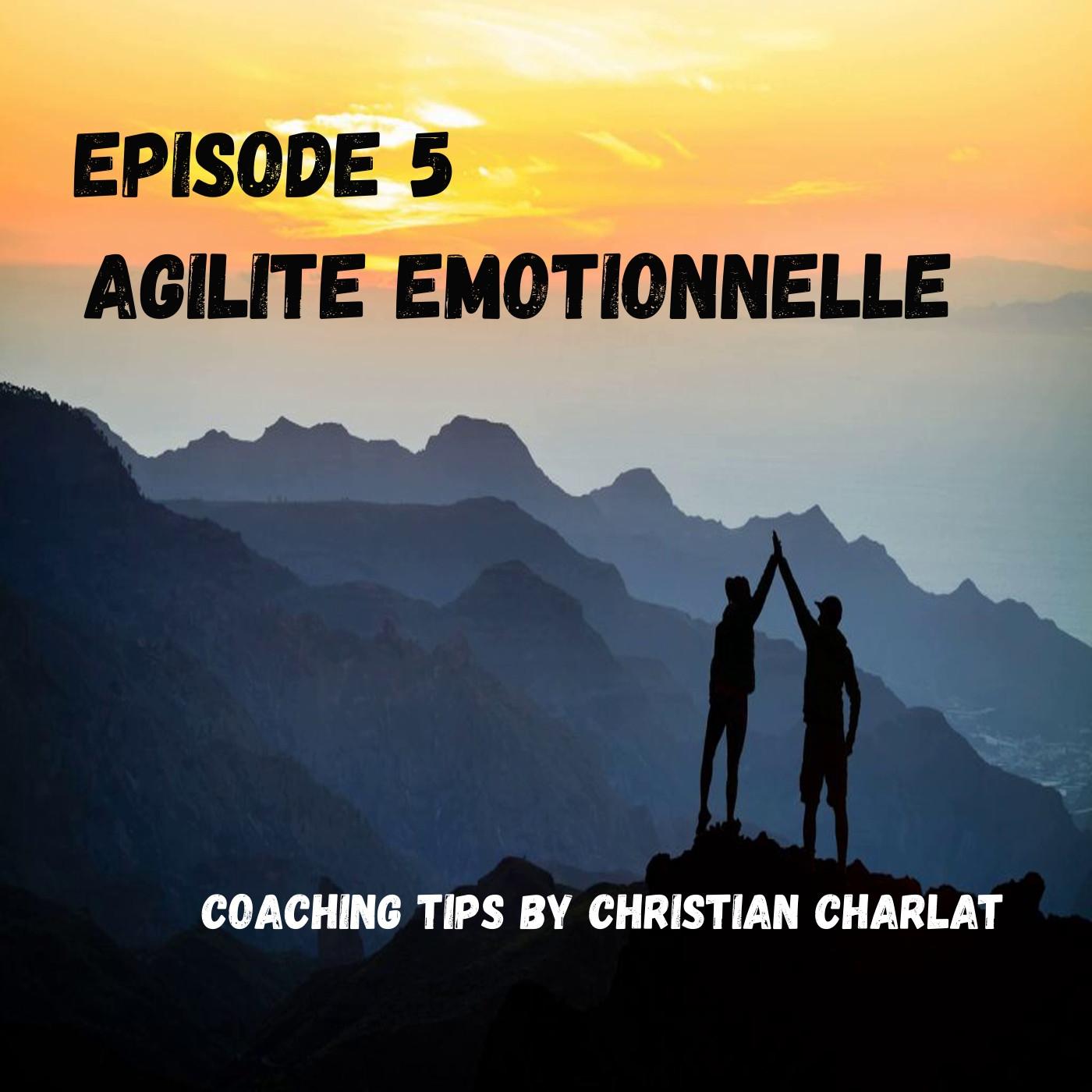 EPISODE 5 Développer son agilité émotionnelle