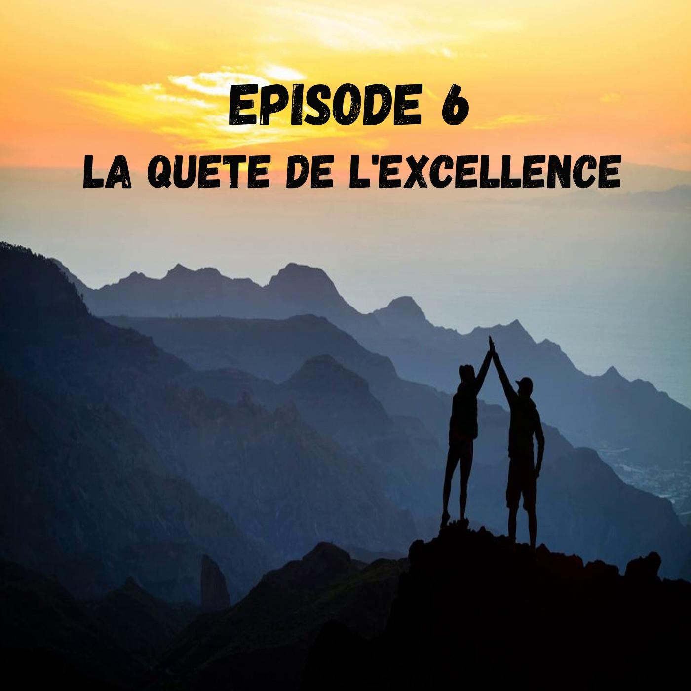 EPISODE 6 La quête de l'excellence