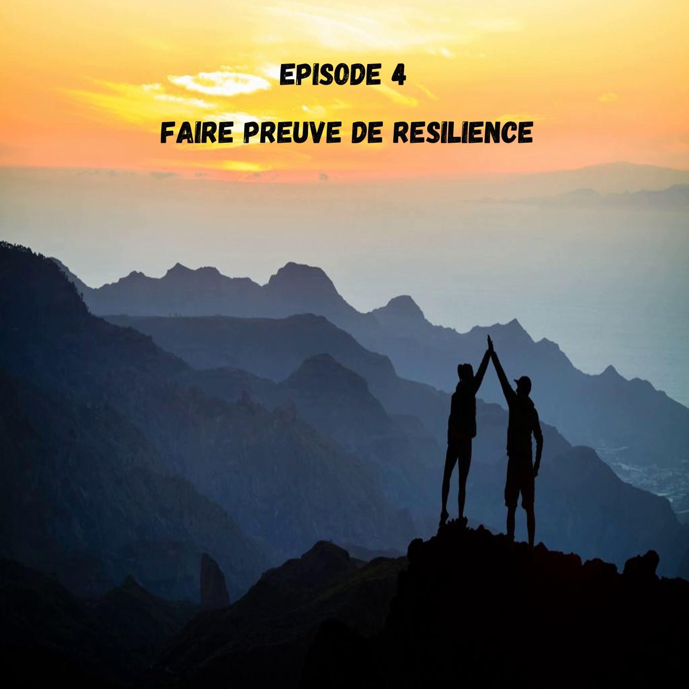 EPISODE 4 Faire preuve de Résilience