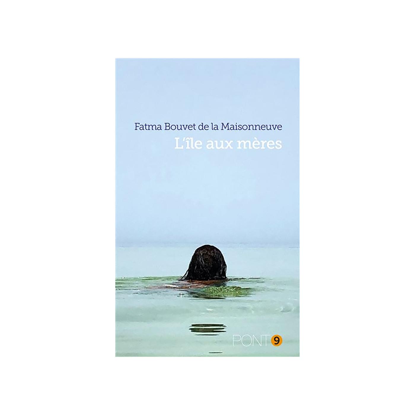 Fatma Bouvet de la Maison Neuve : L'île aux mères