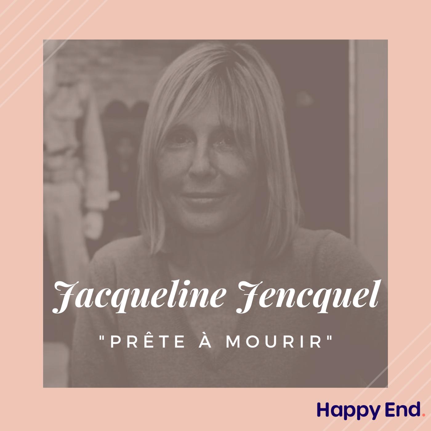"""#4 Jacqueline Jencquel  """"Je suis prête à mourir"""""""