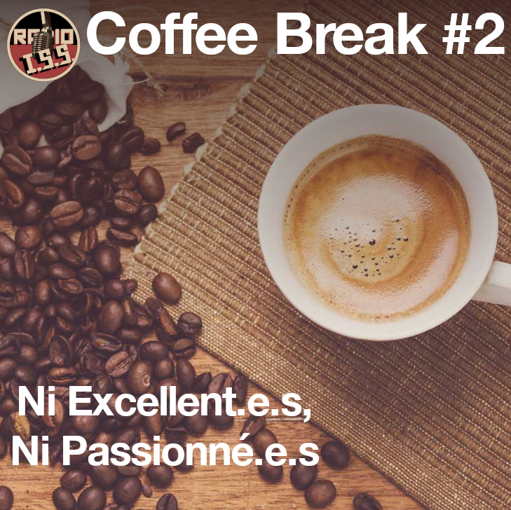Coffee Break #2 : Ni Excellent.e.s, Ni Passionné.e.s