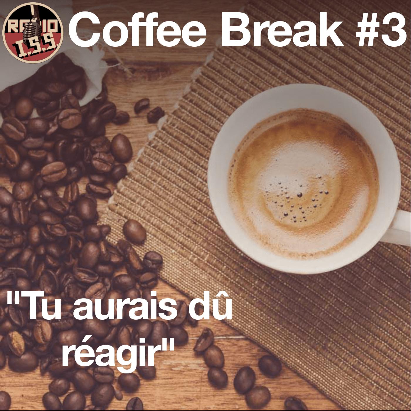 """Coffee Break #3 : """"Tu aurais dû réagir"""""""