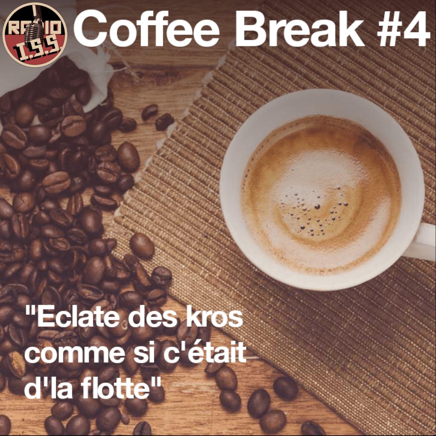 """Coffee Break #4 : """"Eclate des kros comme si c'était d'la flotte"""""""