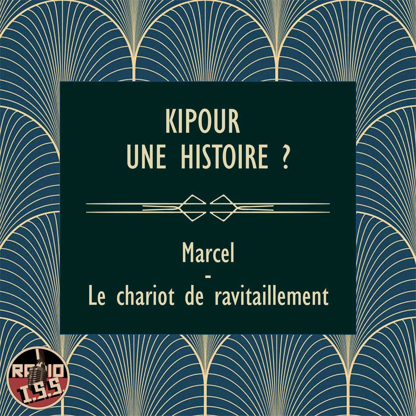 Kipour une histoire ? #2 : Marcel - Le chariot de ravitaillement