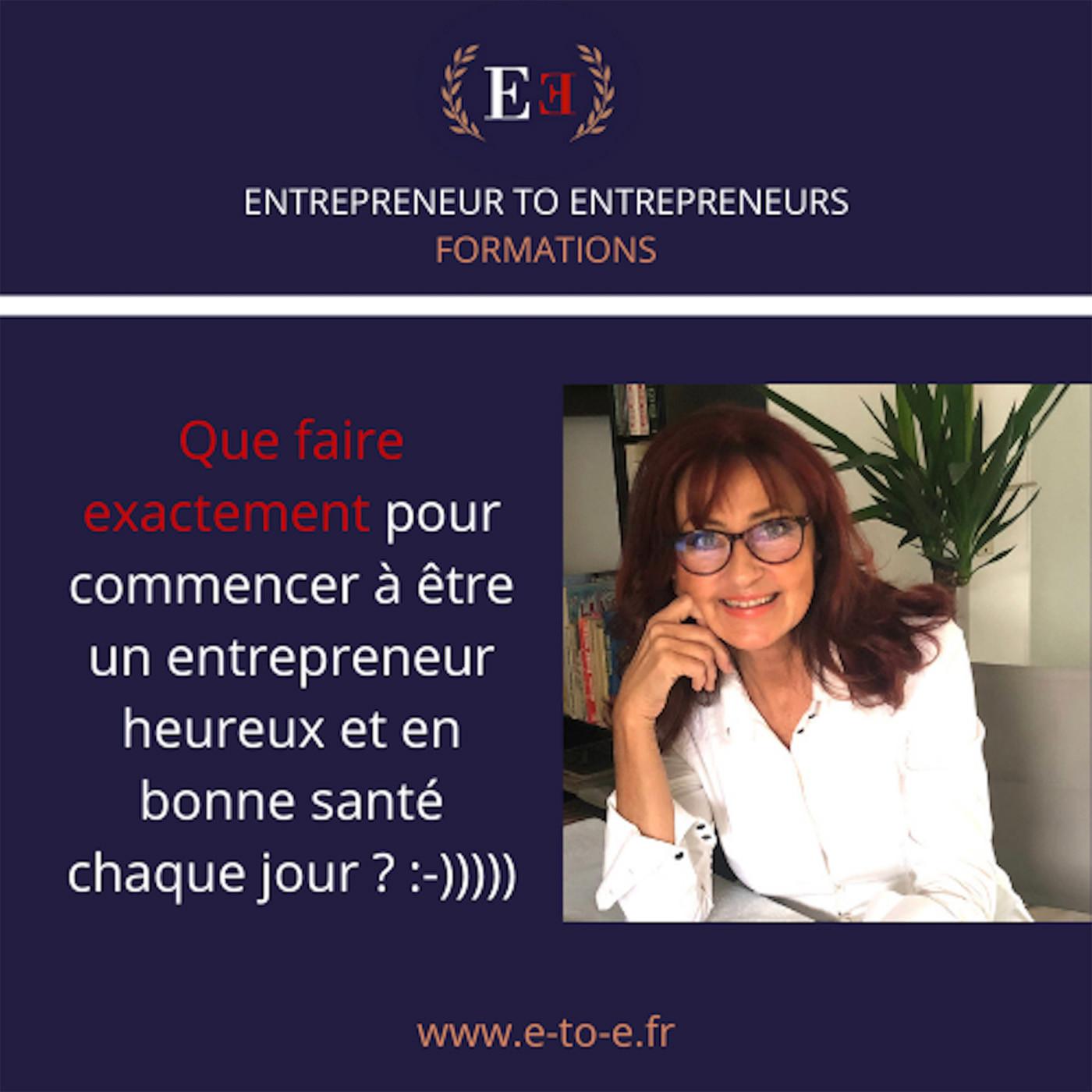 E-to-E  :  Des formations pour devenir  un entrepreneur HEUREUX :-)))