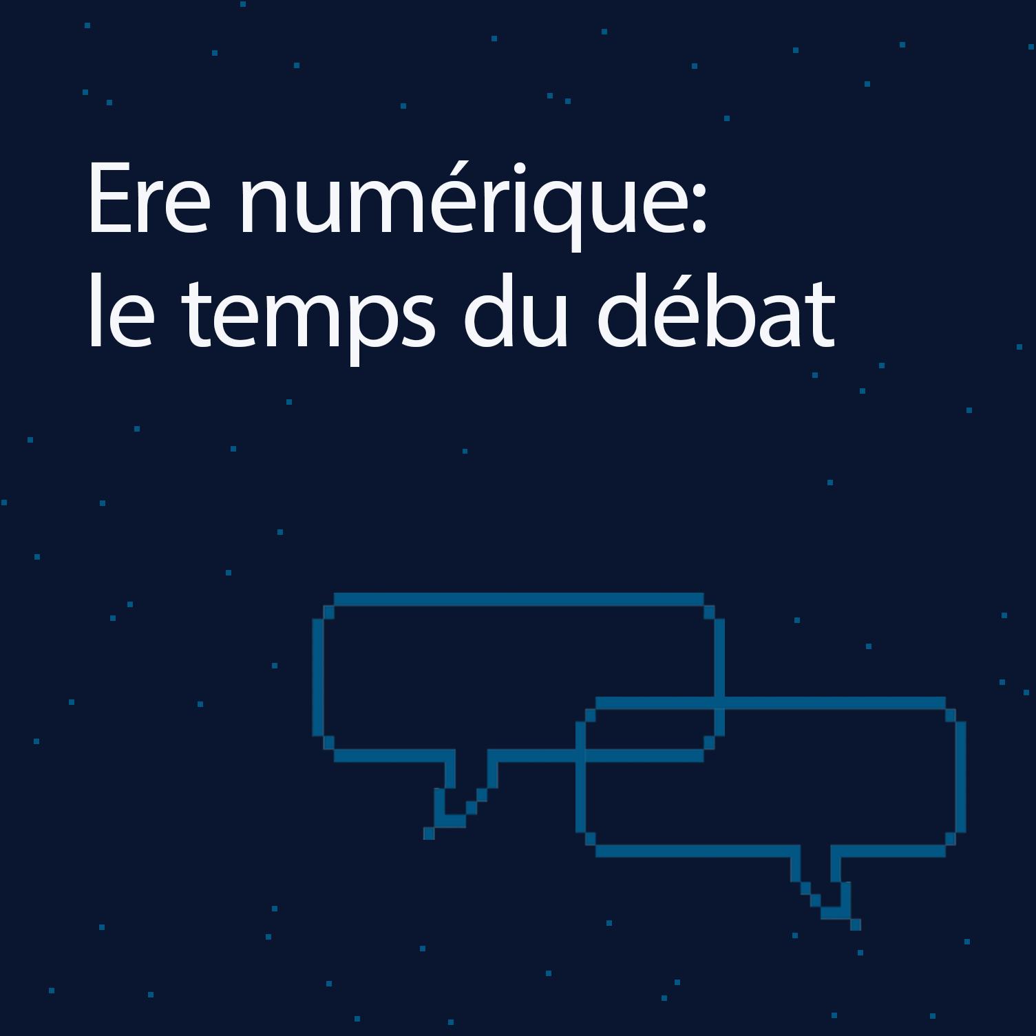 Ere numérique: le temps du débat