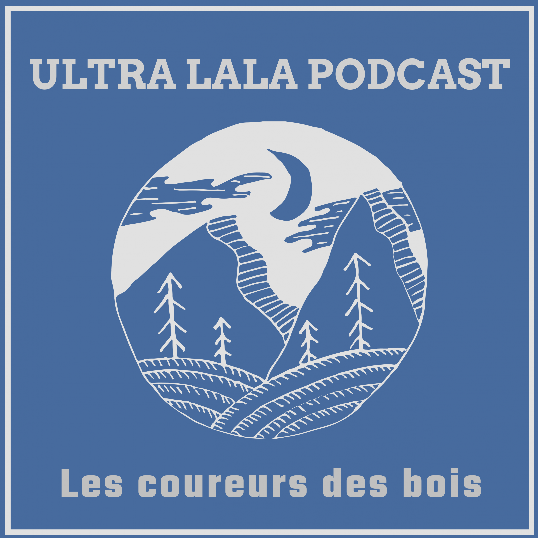 ULTRA LALA PODCAST Les coureurs des bois